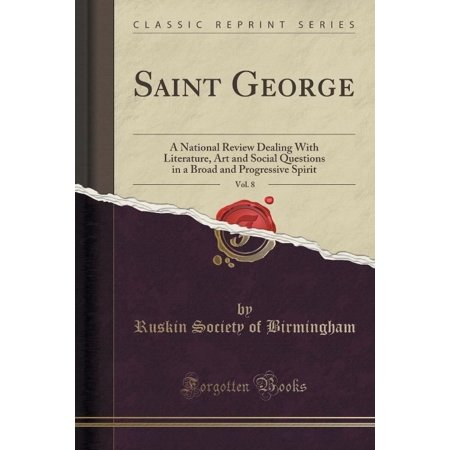 Saint George  Vol  8  A National Review Dealing With Literature  Art And Social Questions In A Broad And Progressive Spirit  Classic Reprint
