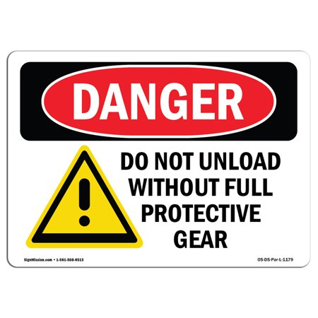 OSHA Danger Sign - Do Not Unload Without Full Protective Gear 18