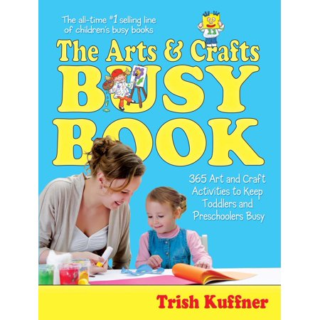 The Arts & Crafts Busy Book : 365 Art and Craft Activities to Keep Toddlers and Preschoolers Busy