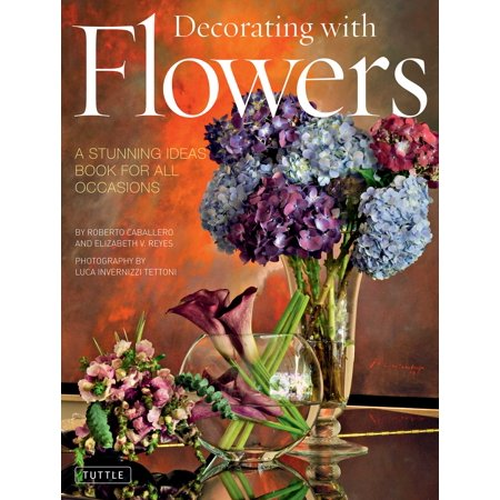 Decorating with Flowers : A Stunning Ideas Book for all Occasions (Mantel Decorating Ideas For Halloween)