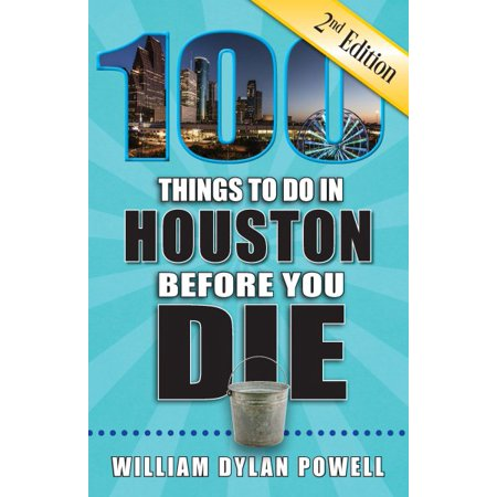 100 things to do in houston before you die, 2nd edition: