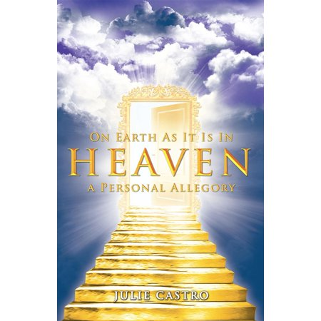 On Earth as It Is in Heaven: A Personal Allegory - eBook