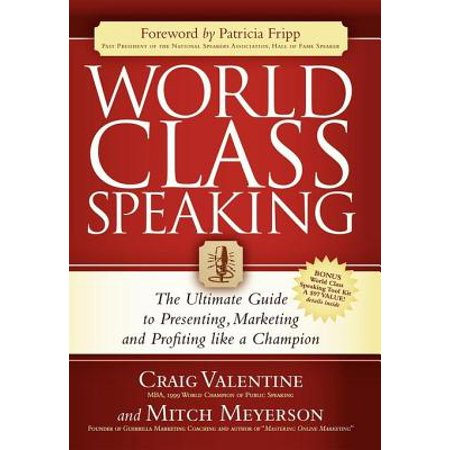 World Class Speaking: The Ultimate Guide to Presenting, Marketing and Profiting Like a Champion - eBook (Ultimate Marketing Hacks)