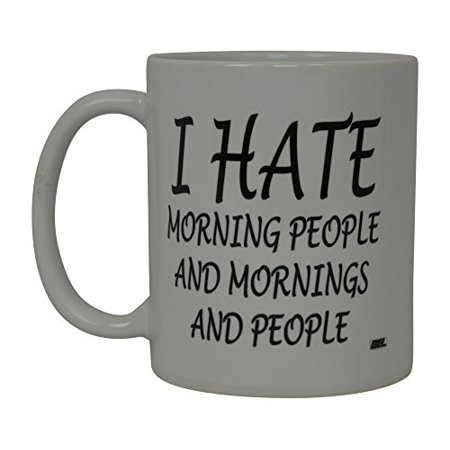 Best Funny Coffee Mug I Hate Morning People Bro Novelty Cup Joke Great Gag Gift Idea For Men Women Office Work Adult Humor Employee Boss Coworkers (Morning People)