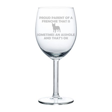 - Wine Glass Goblet Funny Proud Parent French Bulldog Frenchie (10 oz)