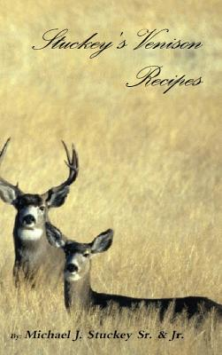 Stuckey's Venison Recipes: First Timers to Seasoned Chiefs by