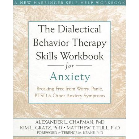 The Dialectical Behavior Therapy Skills Workbook for Anxiety : Breaking Free from Worry, Panic, PTSD, and Other Anxiety (Best Therapy For Anxiety Disorders)