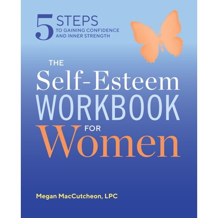 The Self Esteem Workbook for Women : 5 Steps to Gaining Confidence and Inner (A Womans Way Through The 12 Steps)