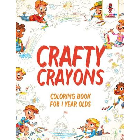 Crafty Crayons : Coloring Book for 1 Year Olds
