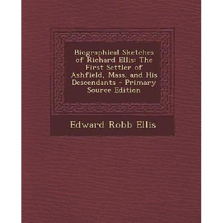 Biographical Sketches Of Richard Ellis  The First Settler Of Ashfield  Mass  And His Descendants   Primary Source Edition