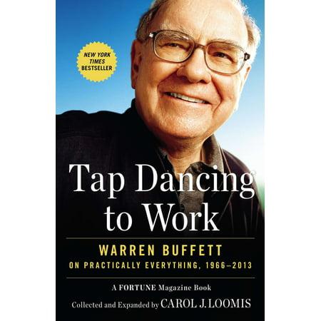 Tap Dancing to Work : Warren Buffett on Practically Everything,