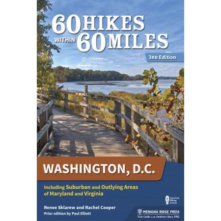 60 Hikes Within 60 Miles: Washington, D.C. : Including Suburban and Outlying Areas of Maryland and