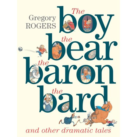 The Boy the Bear the Baron the Bard and Other Dramatic Tales (Hardcover)