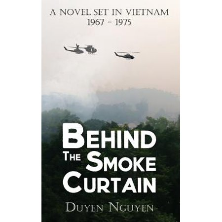 - Behind the Smoke Curtain : A Novel Set in Vietnam 1967-1975