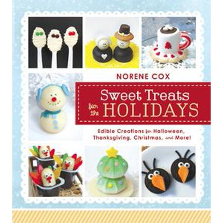 Sweet Treats for the Holidays: Edible Creations for Halloween, Thanksgiving, Christmas, and More - eBook