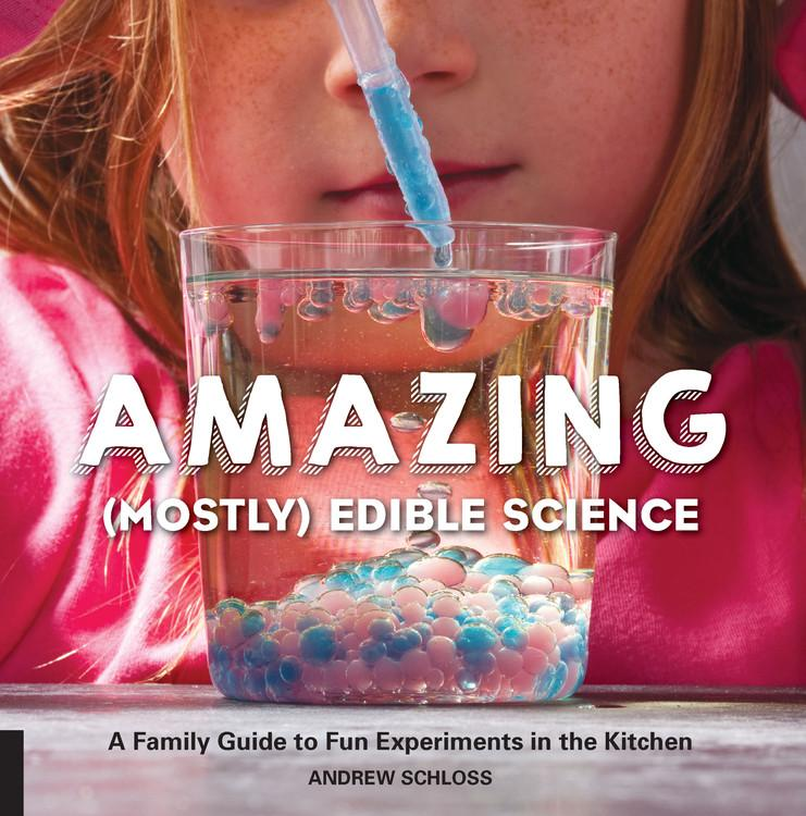 Amazing (Mostly) Edible Science : A Family Guide to Fun Experiments in the Kitchen
