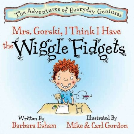 Mrs. Gorski, I Think I Have The Wiggle Fidgets (Reading Rockets Recommended, Parents' Choice Award Winner) - -