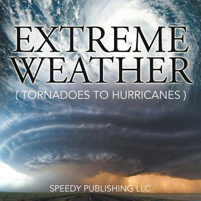 - Extreme Weather (Tornadoes to Hurricanes)