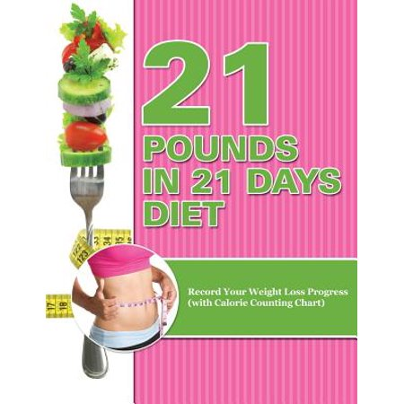 21 Pounds In 21 Days Diet Record Your Weight Loss Progress With Calorie Counting Chart