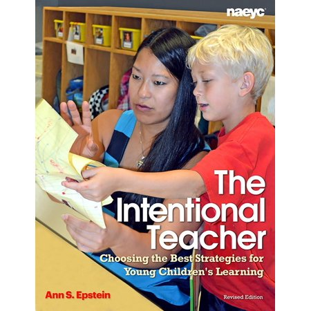 The Intentional Teacher : Choosing the Best Strategies for Young Children's