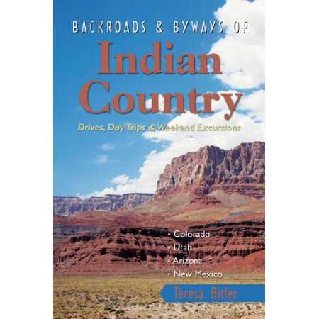 Backroads & Byways of Indian Country: Drives, Day Trips and Weekend Excursions: Colorado, Utah, Arizona, New Mexico -