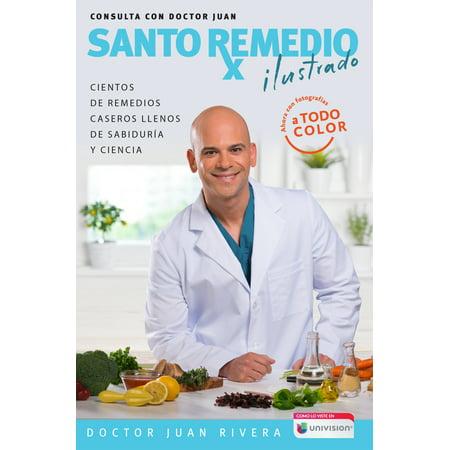 Santo remedio: Ilustrado y a color / Doctor Juan's Top Home Remedies. Illustrated and Full Color Edition
