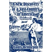 A New Discovery of a Vast Country in America (Volume II)