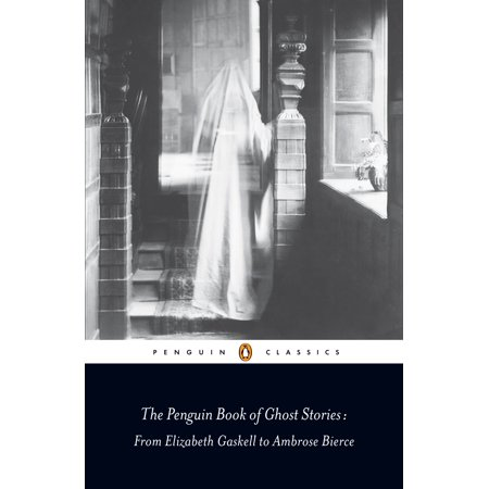 The Penguin Book of Ghost Stories : From Elizabeth Gaskell to Ambrose