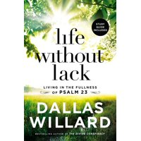 Life Without Lack: Living in the Fullness of Psalm 23 (Paperback)