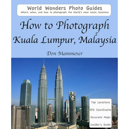 How to Photograph Kuala Lumpur, Malaysia - eBook (Kuala Lumpur Best Places To Visit)