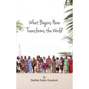 What Begins Here Transforms the World (Paperback)