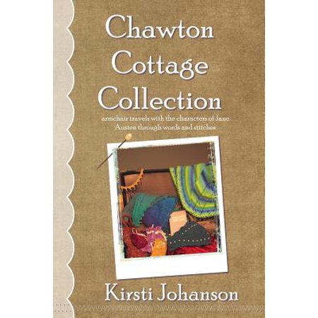 Chawton Cottage Collection: A Book of Armchair Travels with Jane Austens Characters Through Prose &... by