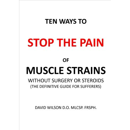 Ten Ways to Stop The Pain of Muscle Strains Without Surgery or Steroids. - (Best Legal Steroids For Muscle Gain)
