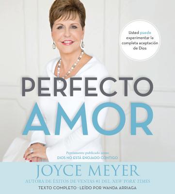 Perfecto amor : Usted puede experimentar la completa aceptación de Dios