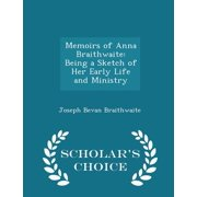Memoirs of Anna Braithwaite : Being a Sketch of Her Early Life and Ministry - Scholar's Choice Edition