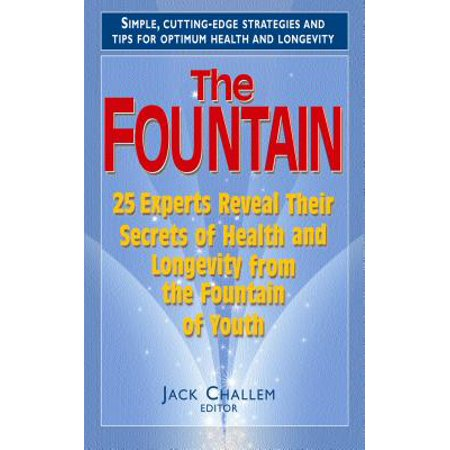 The Fountain : 25 Experts Reveal Their Secrets of Health and Longevity from the Fountain of (Components Of Physical Fitness And Their Examples)