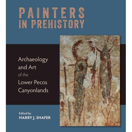 Painters in Prehistory : Archaeology and Art of the Lower Pecos