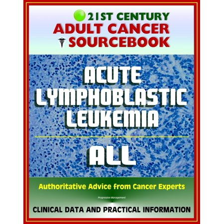 21st Century Adult Cancer Sourcebook: Acute Lymphoblastic Leukemia (ALL) - Clinical Data for Patients, Families, and Physicians - (Best Food For Leukemia Patients)