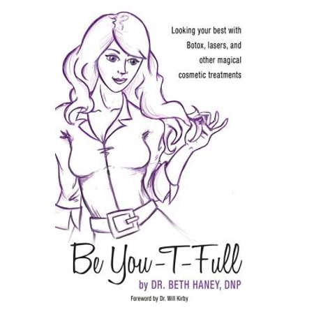 Be You-T-Full: Looking your best with Botox, lasers and other magical cosmetic treatments - (Best At Home Laser Treatment For Wrinkles)