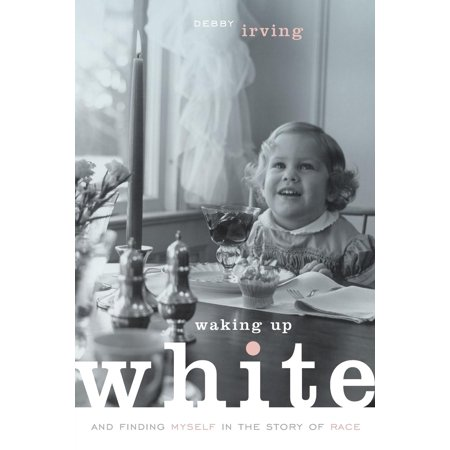 Waking Up White, and Finding Myself in the Story of