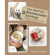 The Art of Handmade Living : Crafting a beautiful home