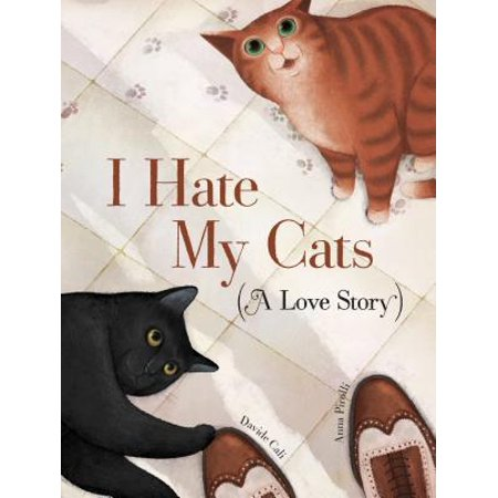 I Hate My Cats (a Love Story) (Hardcover) (Brushing A Cat That Hates Being Brushed)