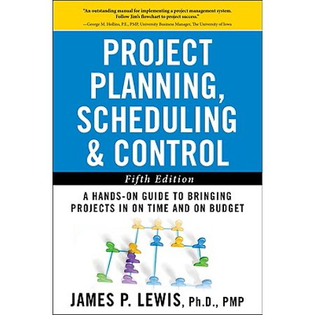 Project Planning, Scheduling, and Control: The Ultimate Hands-On Guide to Bringing Projects in on Time and on Budget, Fifth Edition : The Ultimate Hands-On Guide to Bringing Projects in on Time and on