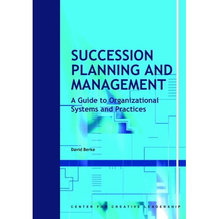 Succession Planning and Management: A Guide to Organizational Systems and Practices - (Succession Planning Best Practices)