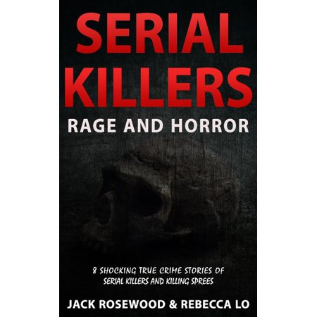 True Horror Stories On Halloween (Serial Killers Rage and Horror : 8 Shocking True Crime Stories of Serial Killers and Killing)