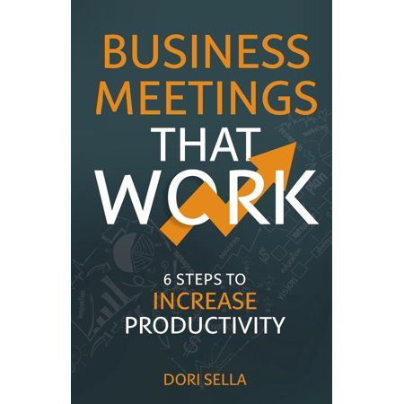 Business Meetings That Work: 6 Steps to Increase Productivity (Best Way To Start A Business Meeting)
