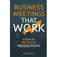 Business Meetings That Work: 6 Steps to Increase Productivity (Paperback)