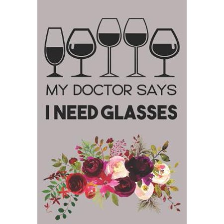My Doctor Says I Need Glasses: Wine Journal To Rate And Record Your Tastings (A Wine Glass That Fits My Needs)