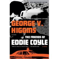 The Friends of Eddie Coyle : A Novel