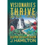 Visionaries Thrive in All Times : Blueprint for Reality Creation
